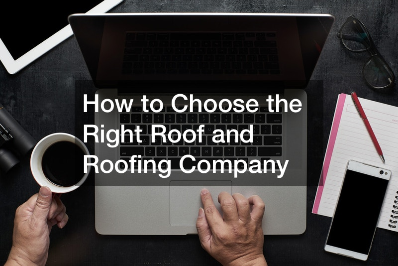 How to Choose the Right Roof and Roofing Company
