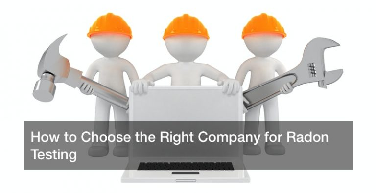 How to Choose the Right Company for Radon Testing