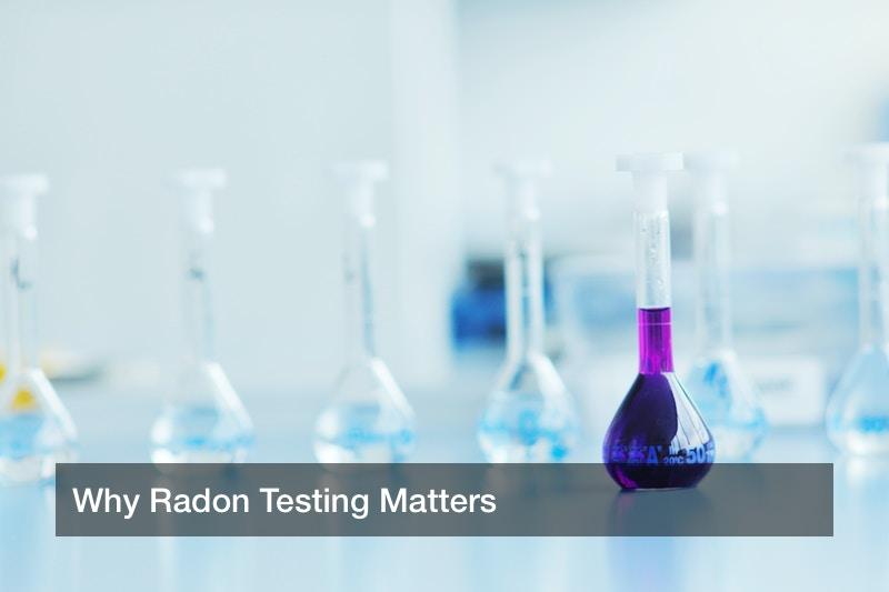 Why Radon Testing Matters