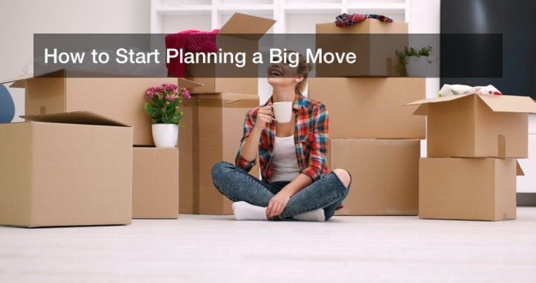 How to Start Planning a Big Move