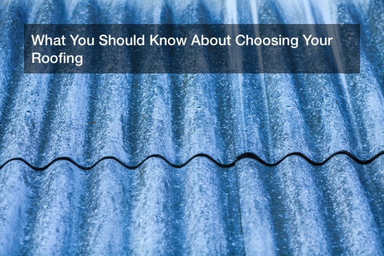 What You Should Know About Choosing Your Roofing