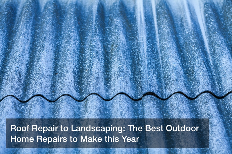 Roof Repair to Landscaping: The Best Outdoor Home Repairs to Make this Year