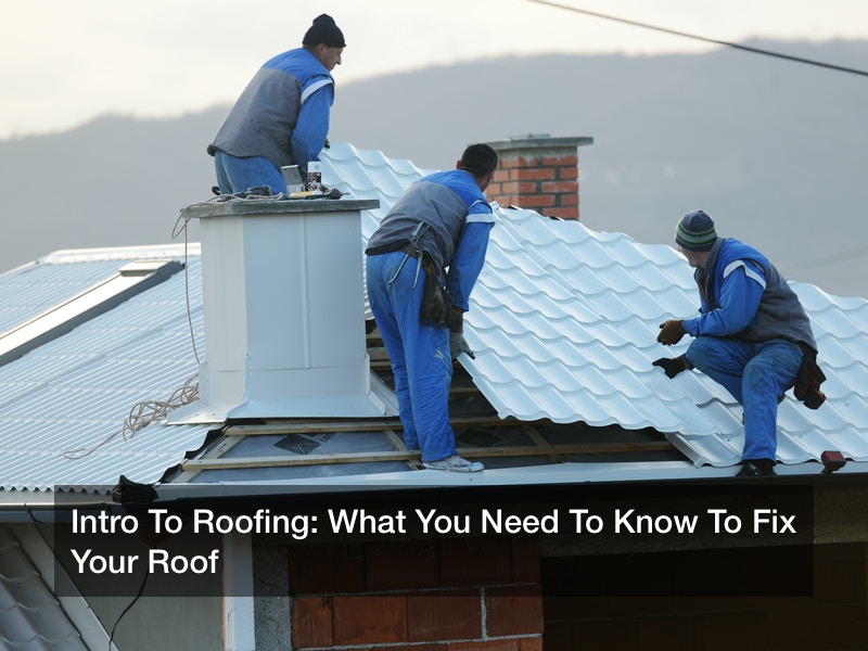 Intro To Roofing: What You Need To Know To Fix Your Roof