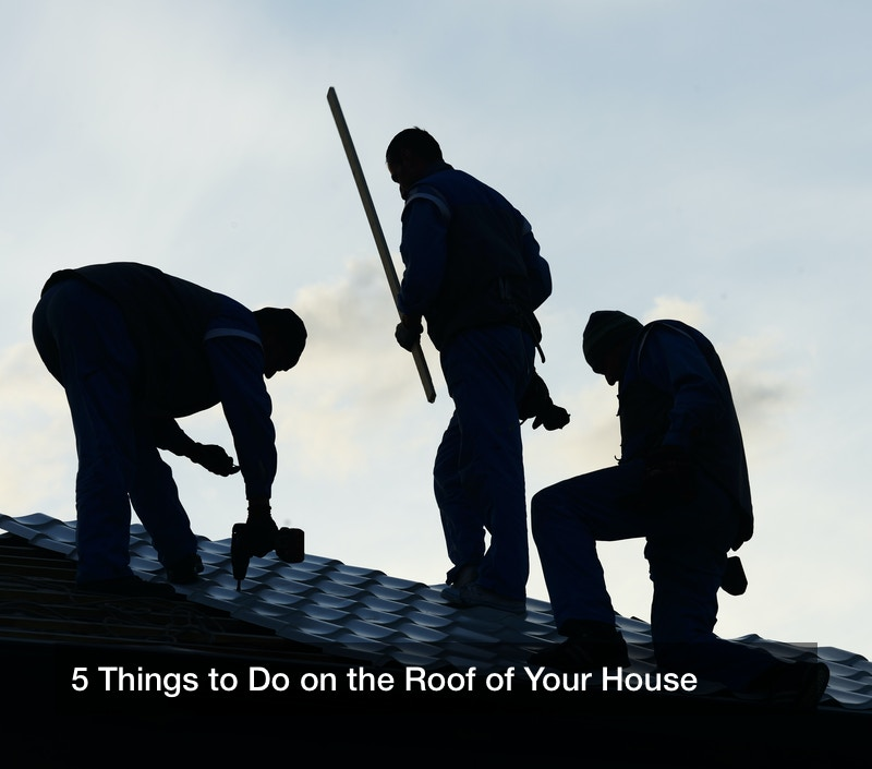 5 Things to Do on the Roof of Your House