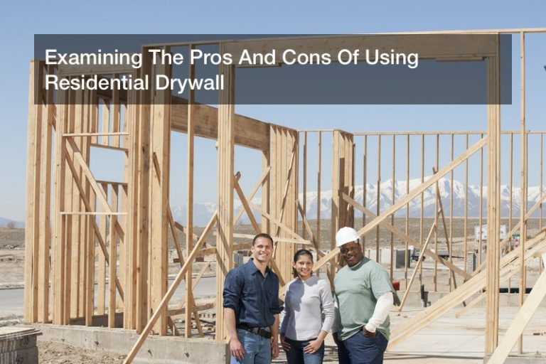 Examining The Pros And Cons Of Using Residential Drywall