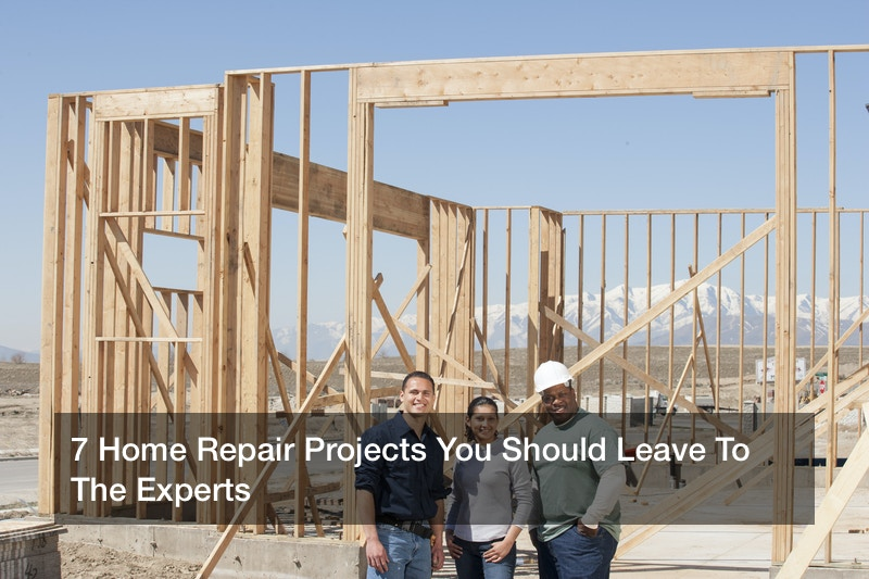 7 Home Repair Projects You Should Leave To The Experts