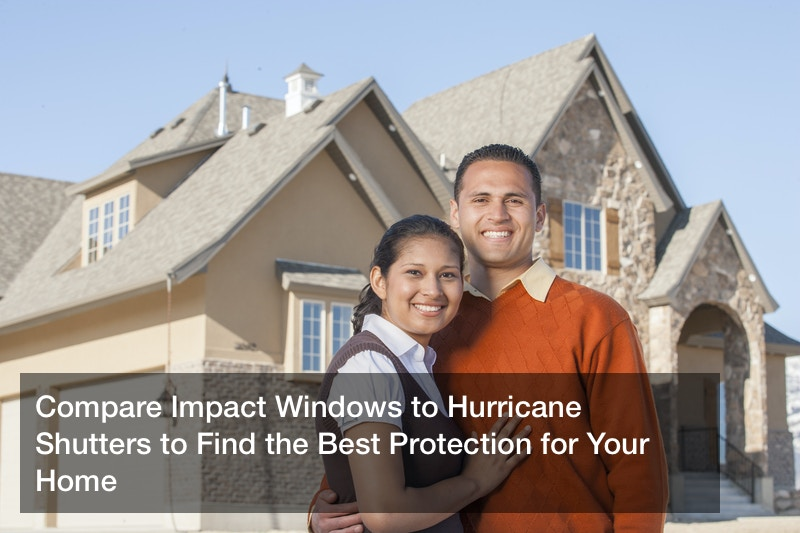 Compare Impact Windows to Hurricane Shutters to Find the Best Protection for Your Home