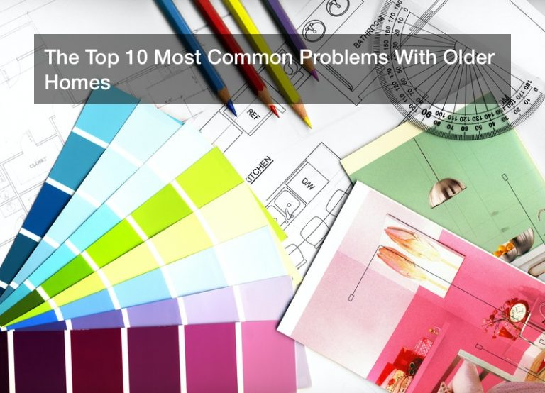 The Top 10 Most Common Problems With Older Homes