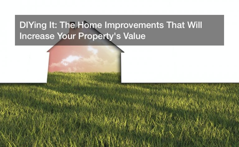 DIYing It: The Home Improvements That Will Increase Your Property's Value