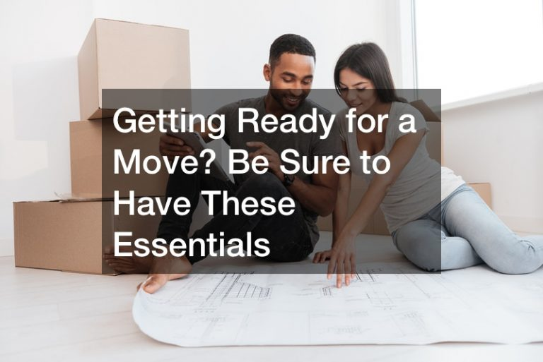 Getting Ready for a Move? Be Sure to Have These Essentials