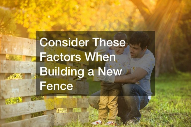 Consider These Factors When Building a New Fence