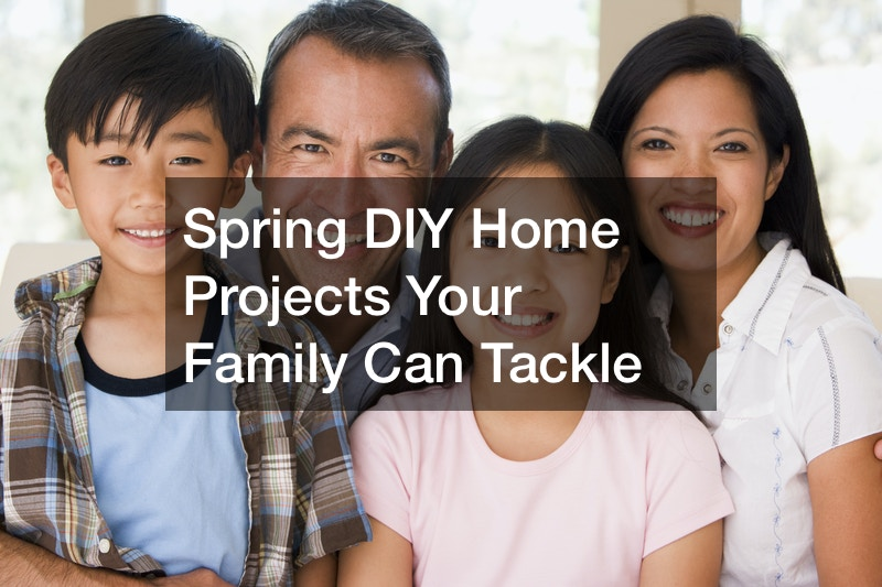 Spring DIY Home Projects Your Family Can Tackle