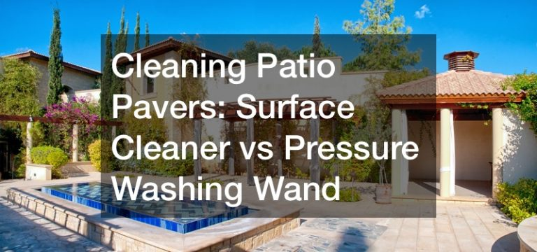 Cleaning Patio Pavers  Surface Cleaner vs Pressure Washing Wand