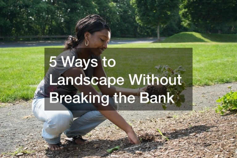 5 Ways to Landscape Without Breaking the Bank