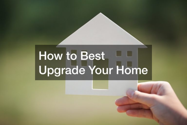 How to Best Upgrade Your Home