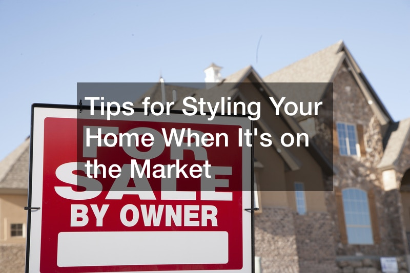 Tips for Styling Your Home When Its on the Market