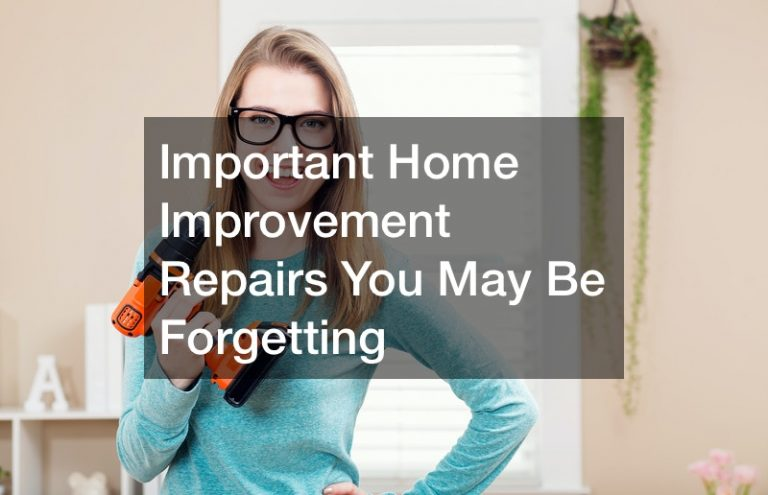 Important Home Improvement Repairs You May Be Forgetting