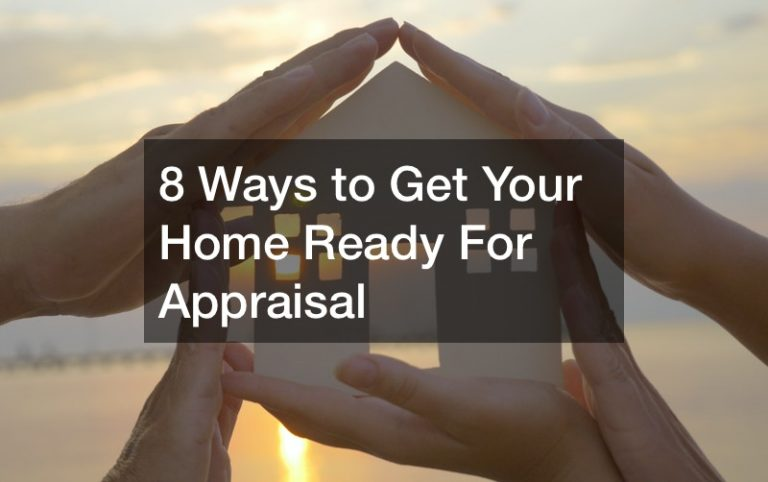 8 Ways to Get Your Home Ready For Appraisal