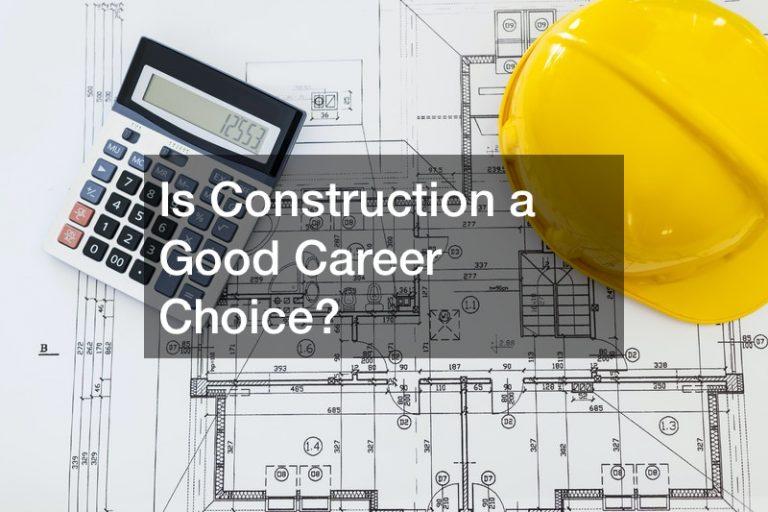 Is Construction a Good Career Choice?