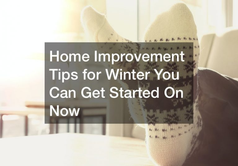 Home Improvement Tips for Winter You Can Get Started On Now